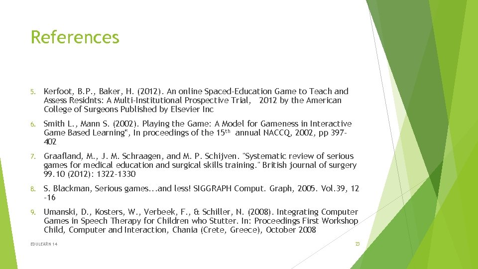 References 5. Kerfoot, B. P. , Baker, H. (2012). An online Spaced-Education Game to