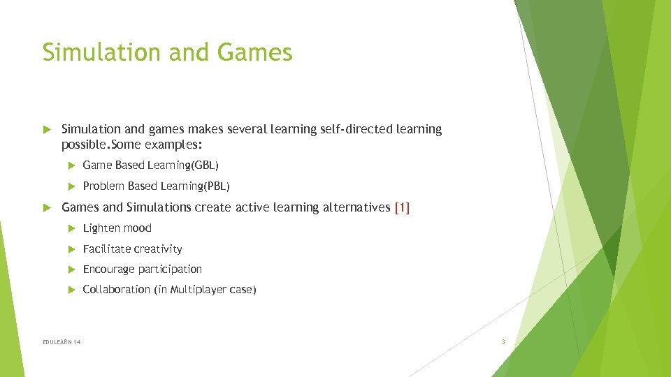 Simulation and Games Simulation and games makes several learning self-directed learning possible. Some examples: