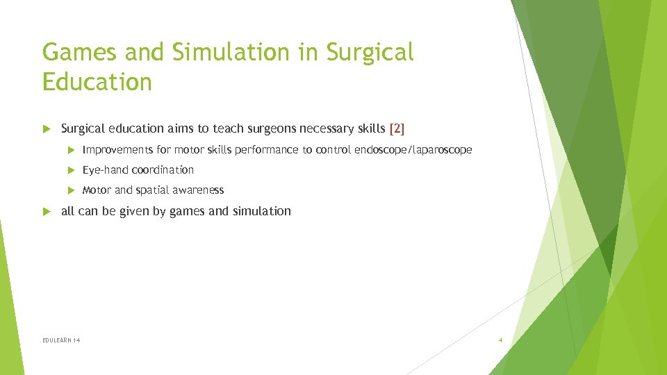 Games and Simulation in Surgical Education Surgical education aims to teach surgeons necessary skills