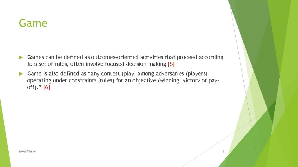 Game Games can be defined as outcomes-oriented activities that proceed according to a set