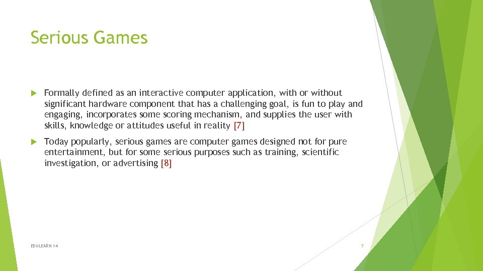 Serious Games Formally defined as an interactive computer application, with or without significant hardware