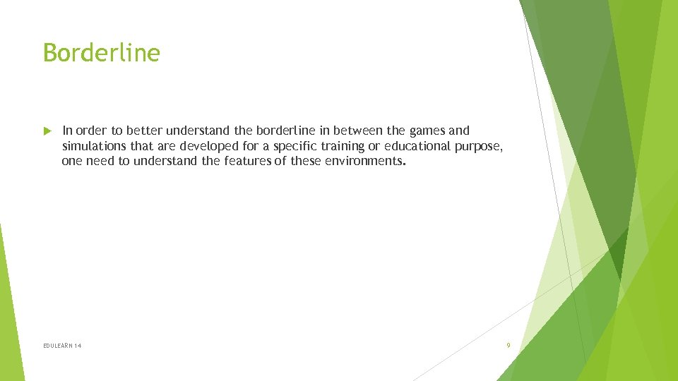Borderline In order to better understand the borderline in between the games and simulations