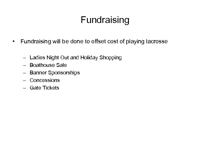 Fundraising • Fundraising will be done to offset cost of playing lacrosse – –