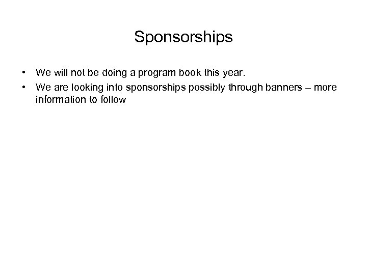 Sponsorships • We will not be doing a program book this year. • We