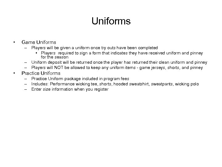 Uniforms • Game Uniforms – Players will be given a uniform once try outs