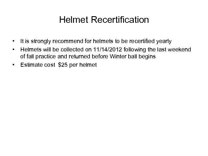 Helmet Recertification • It is strongly recommend for helmets to be recertified yearly •
