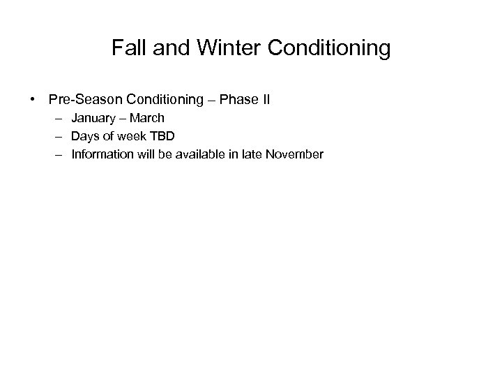 Fall and Winter Conditioning • Pre-Season Conditioning – Phase II – January – March
