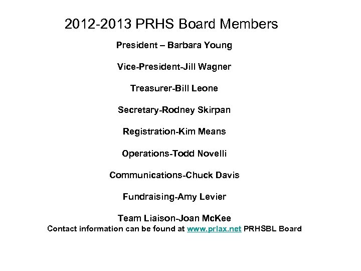2012 -2013 PRHS Board Members President – Barbara Young Vice-President-Jill Wagner Treasurer-Bill Leone Secretary-Rodney