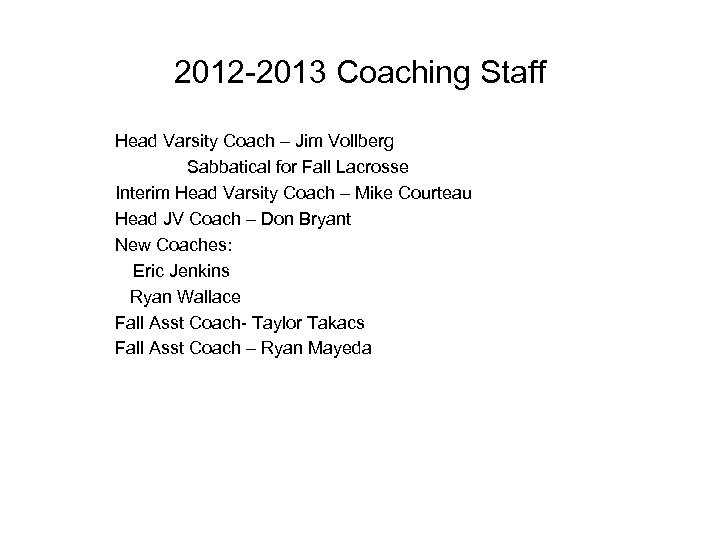 2012 -2013 Coaching Staff Head Varsity Coach – Jim Vollberg Sabbatical for Fall Lacrosse