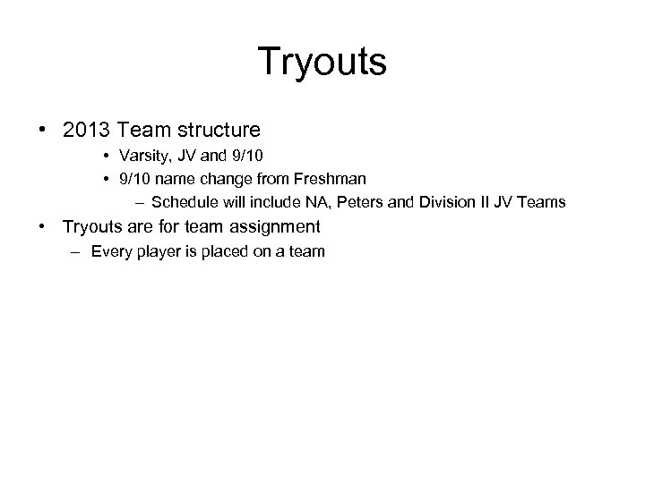 Tryouts • 2013 Team structure • Varsity, JV and 9/10 • 9/10 name change