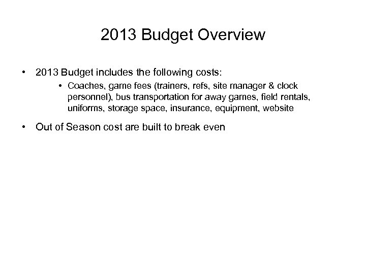 2013 Budget Overview • 2013 Budget includes the following costs: • Coaches, game fees
