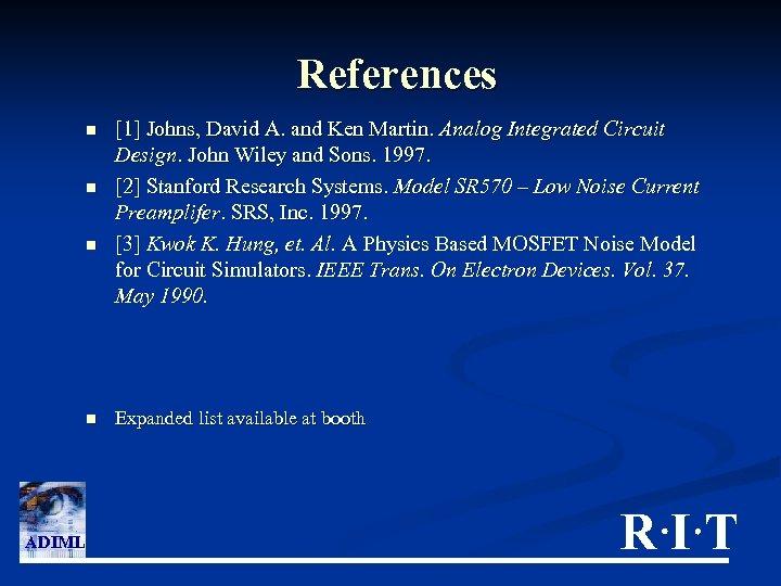 References n n ADIML [1] Johns, David A. and Ken Martin. Analog Integrated Circuit