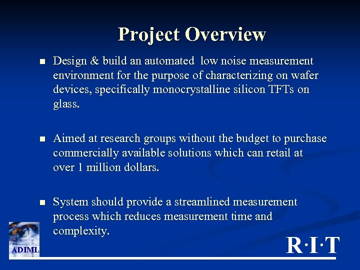 Project Overview n n Aimed at research groups without the budget to purchase commercially