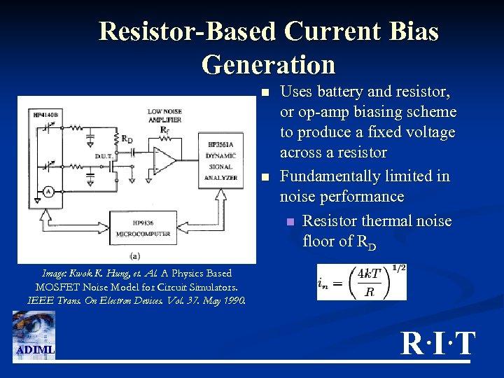 Resistor-Based Current Bias Generation n n Uses battery and resistor, or op-amp biasing scheme