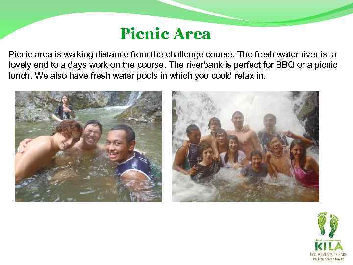 Picnic Area Picnic area is walking distance from the challenge course. The fresh water