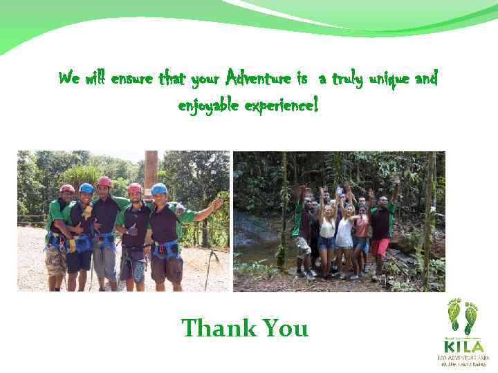 We will ensure that your Adventure is a truly unique and enjoyable experience! Thank