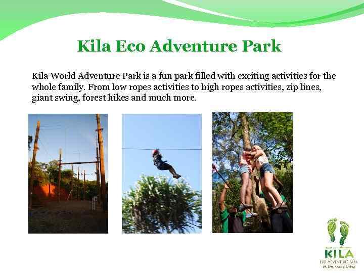 Kila Eco Adventure Park Kila World Adventure Park is a fun park filled with