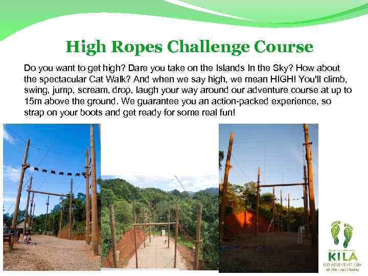 High Ropes Challenge Course Do you want to get high? Dare you take on