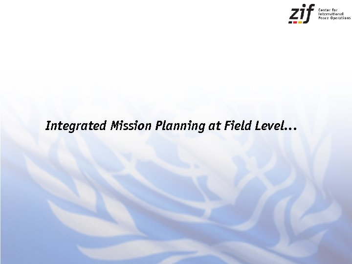 Integrated Mission Planning at Field Level…