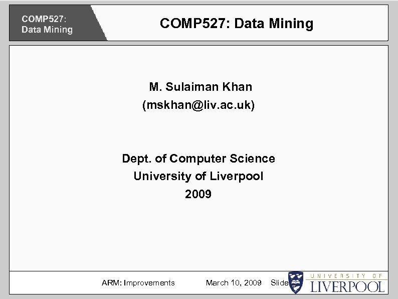 COMP 527: Data Mining M. Sulaiman Khan (mskhan@liv. ac. uk) Dept. of Computer Science