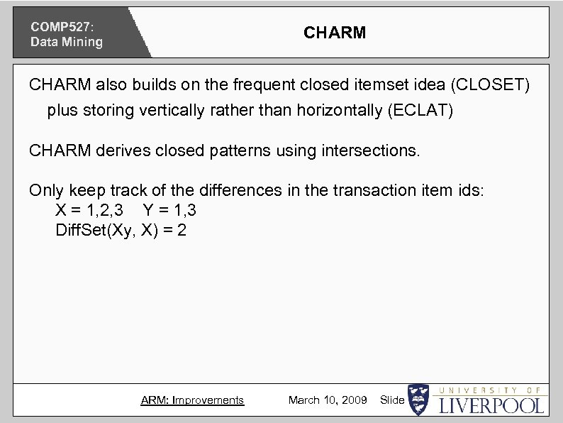 COMP 527: Data Mining CHARM also builds on the frequent closed itemset idea (CLOSET)