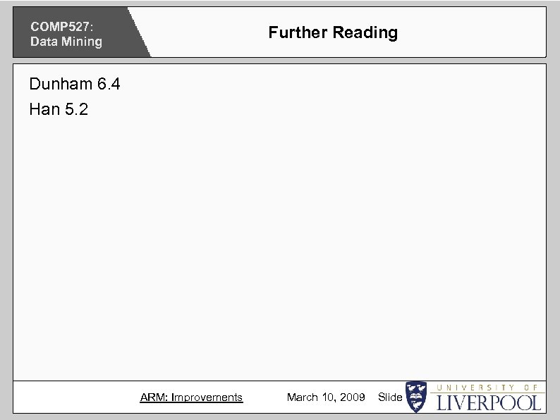 COMP 527: Data Mining Further Reading Dunham 6. 4 Han 5. 2 ARM: Improvements