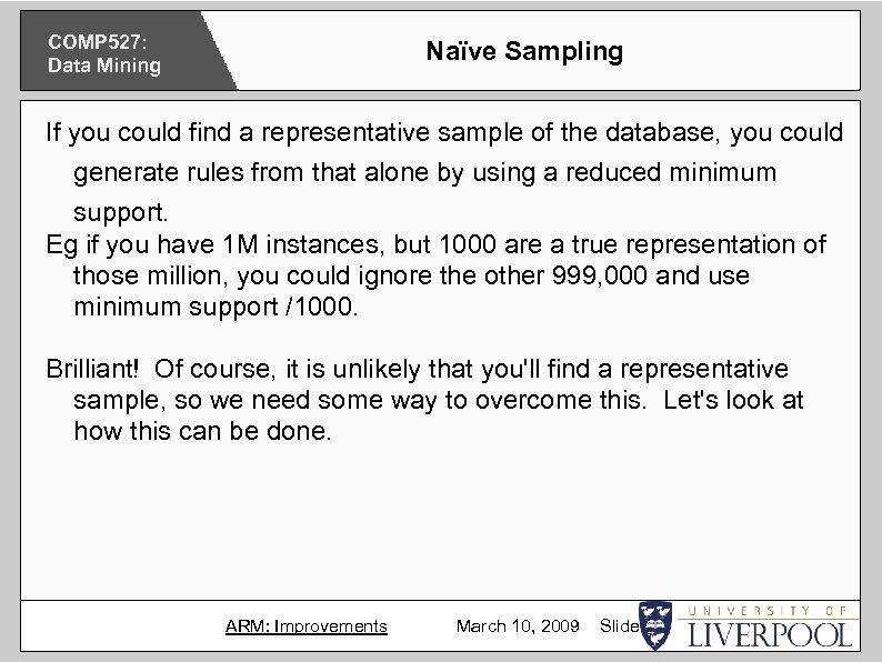 COMP 527: Data Mining Naïve Sampling If you could find a representative sample of