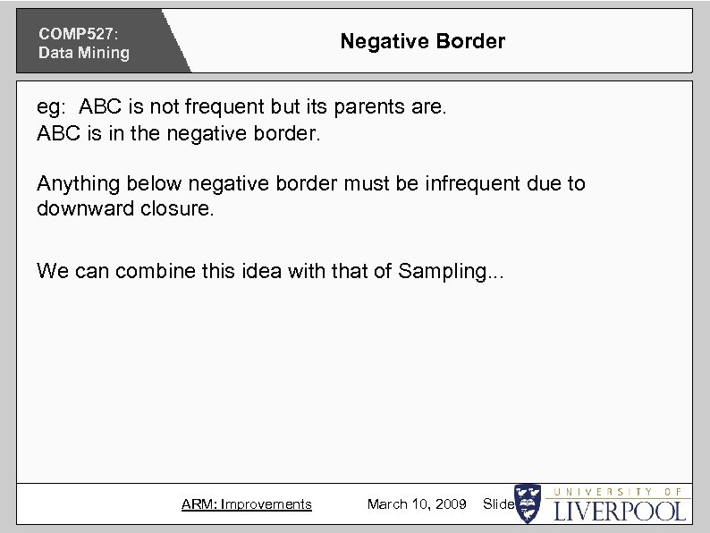 COMP 527: Data Mining Negative Border eg: ABC is not frequent but its parents