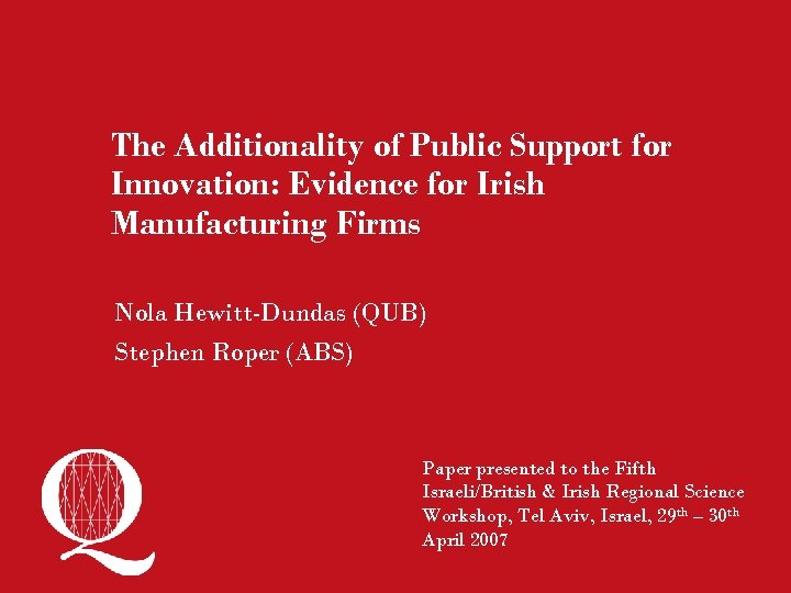 The Additionality of Public Support for Innovation: Evidence for Irish Manufacturing Firms Nola Hewitt-Dundas
