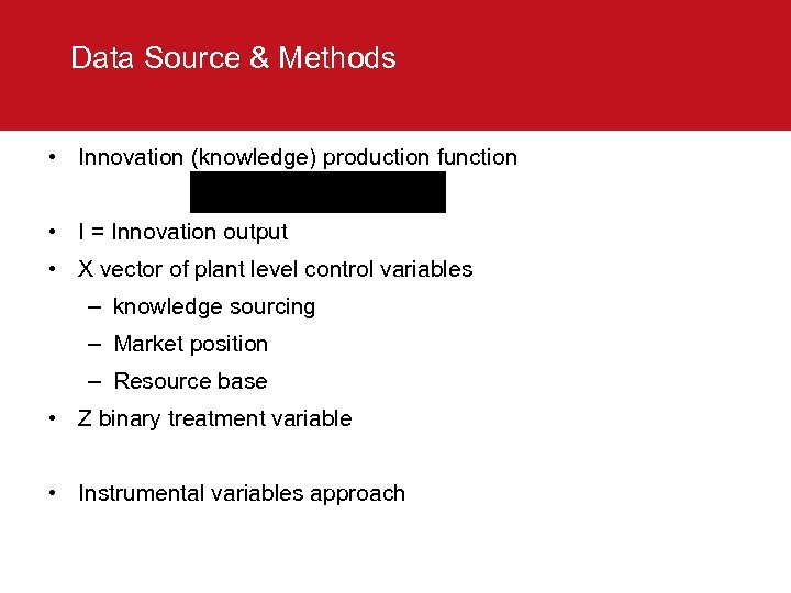 Data Source & Methods • Innovation (knowledge) production function • I = Innovation output