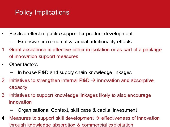 Policy Implications • Positive effect of public support for product development – Extensive, incremental