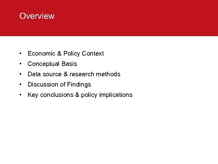Overview • Economic & Policy Context • Conceptual Basis • Data source & research