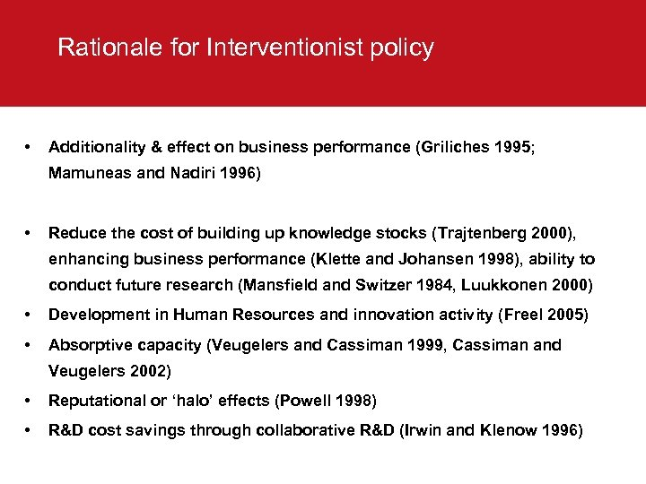 Rationale for Interventionist policy • Additionality & effect on business performance (Griliches 1995; Mamuneas