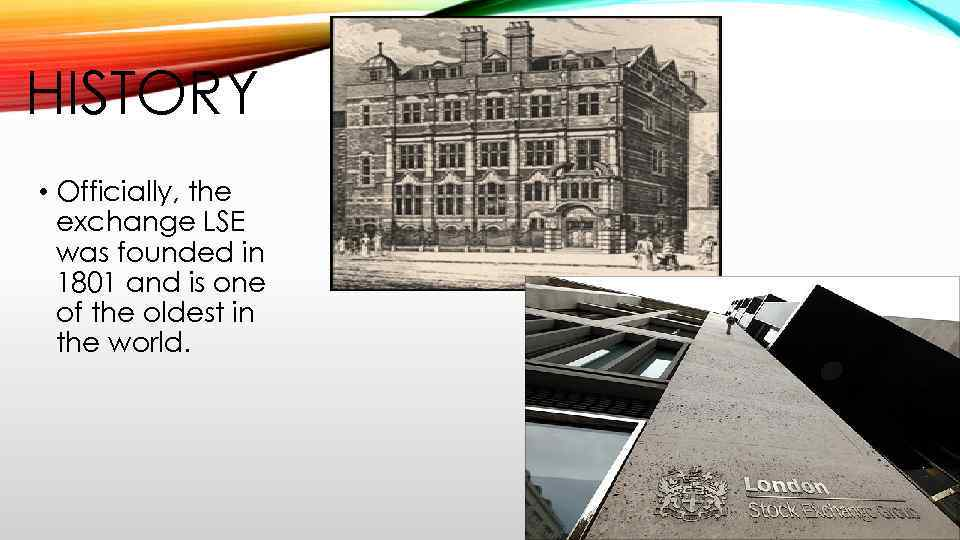 HISTORY • Officially, the exchange LSE was founded in 1801 and is one of