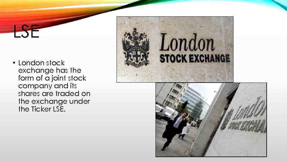 LSE • London stock exchange has the form of a joint stock company and
