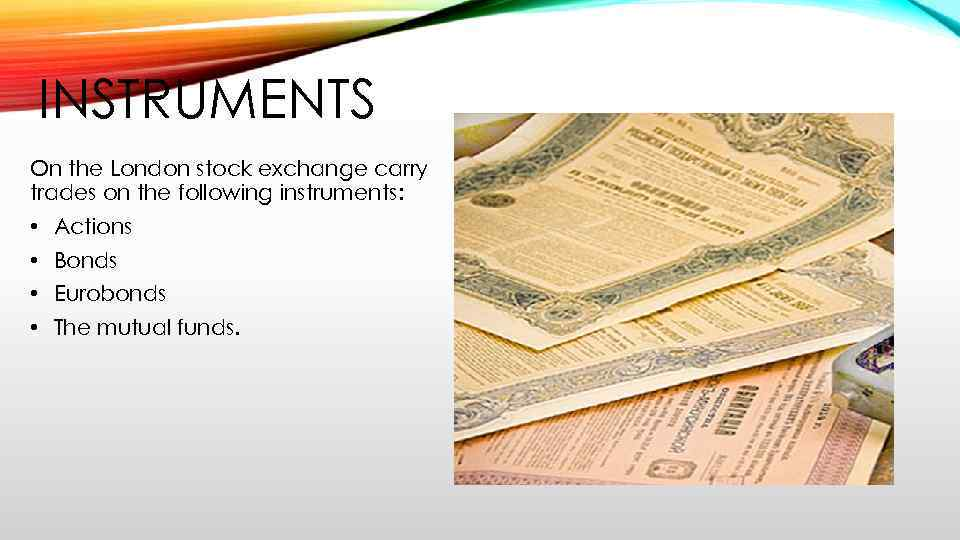 INSTRUMENTS On the London stock exchange carry trades on the following instruments: • Actions