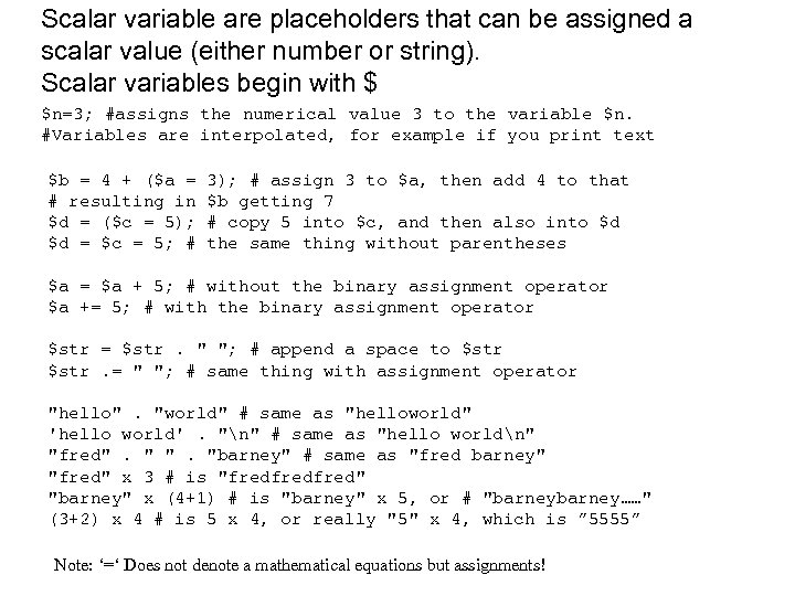 Scalar variable are placeholders that can be assigned a scalar value (either number or