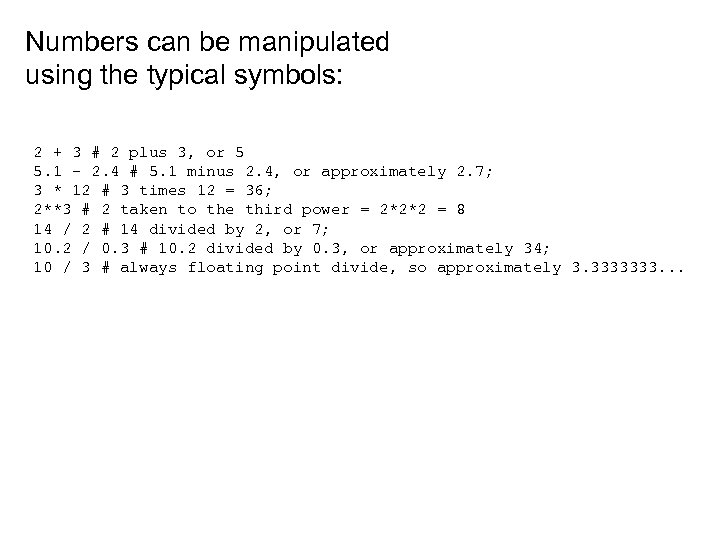 Numbers can be manipulated using the typical symbols: 2 + 3 # 2 plus