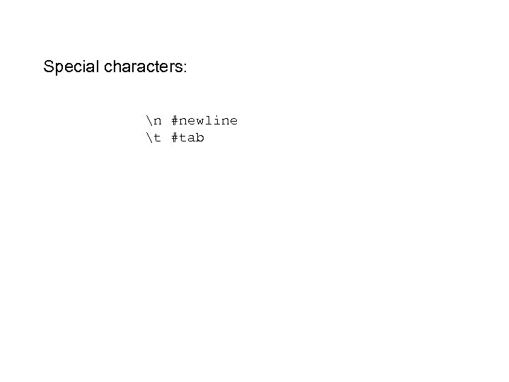 Special characters: n #newline t #tab