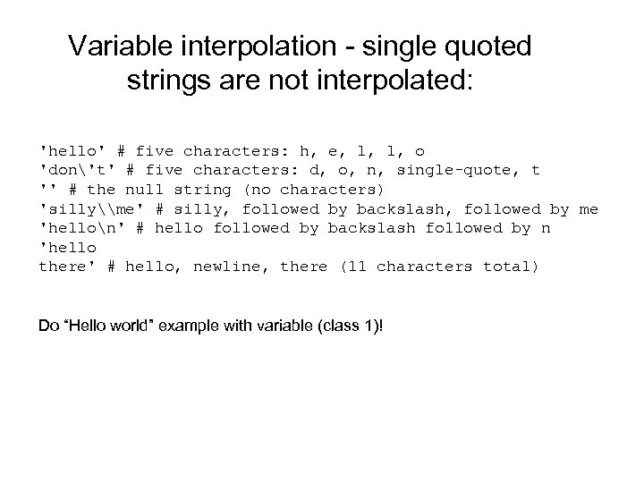 Variable interpolation - single quoted strings are not interpolated: 'hello' # five characters: h,
