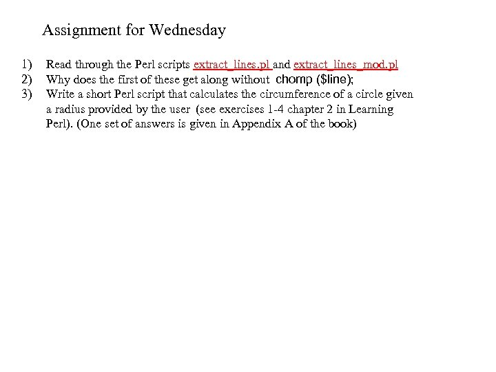 Assignment for Wednesday 1) 2) 3) Read through the Perl scripts extract_lines. pl and