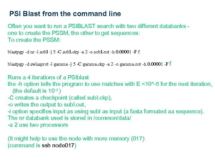 PSI Blast from the command line Often you want to run a PSIBLAST search