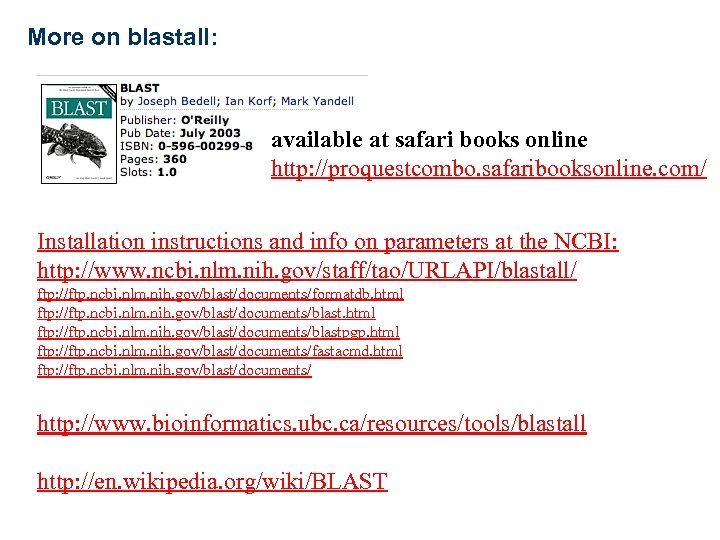 More on blastall: available at safari books online http: //proquestcombo. safaribooksonline. com/ Installation instructions
