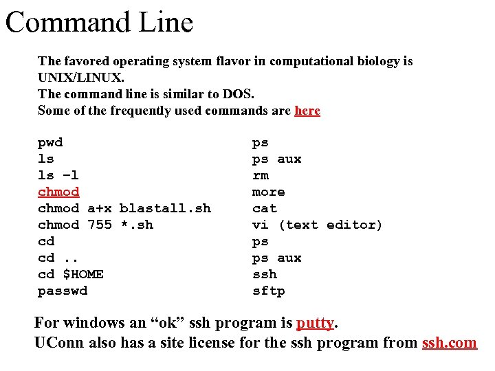 Command Line The favored operating system flavor in computational biology is UNIX/LINUX. The command