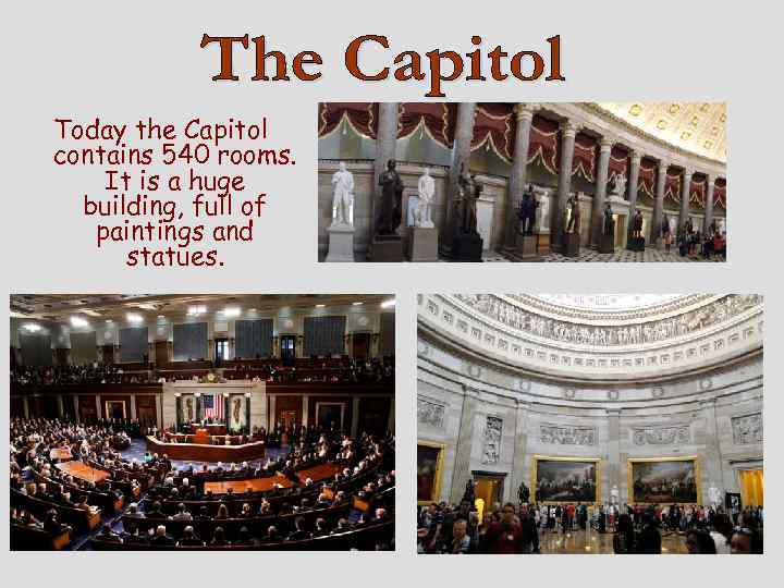 Today the Capitol contains 540 rooms. It is a huge building, full of paintings