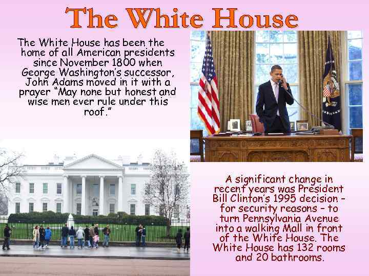 The White House has been the home of all American presidents since November 1800