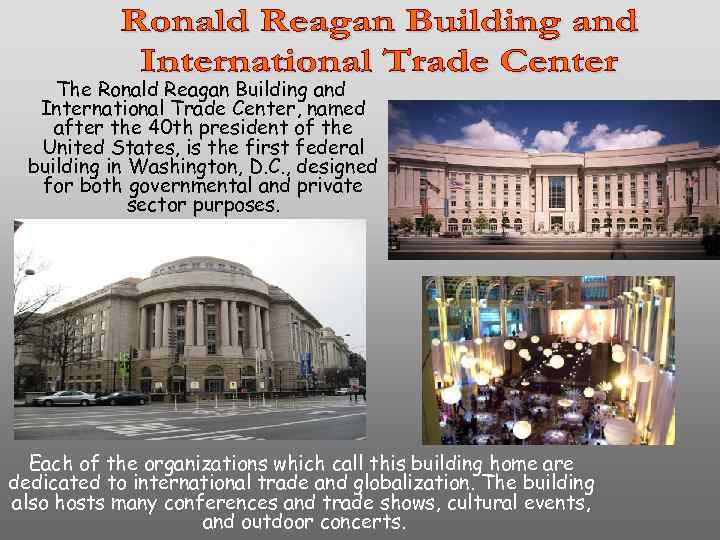The Ronald Reagan Building and International Trade Center, named after the 40 th president