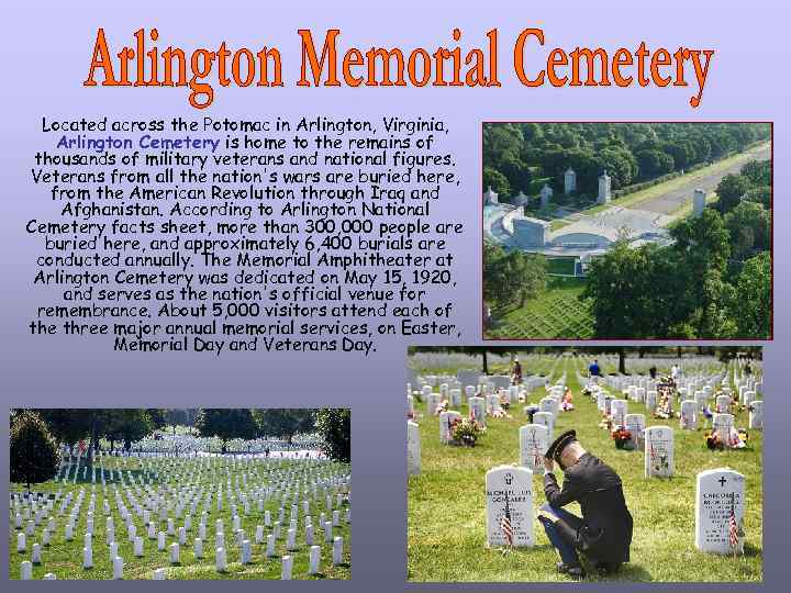 Located across the Potomac in Arlington, Virginia, Arlington Cemetery is home to the remains