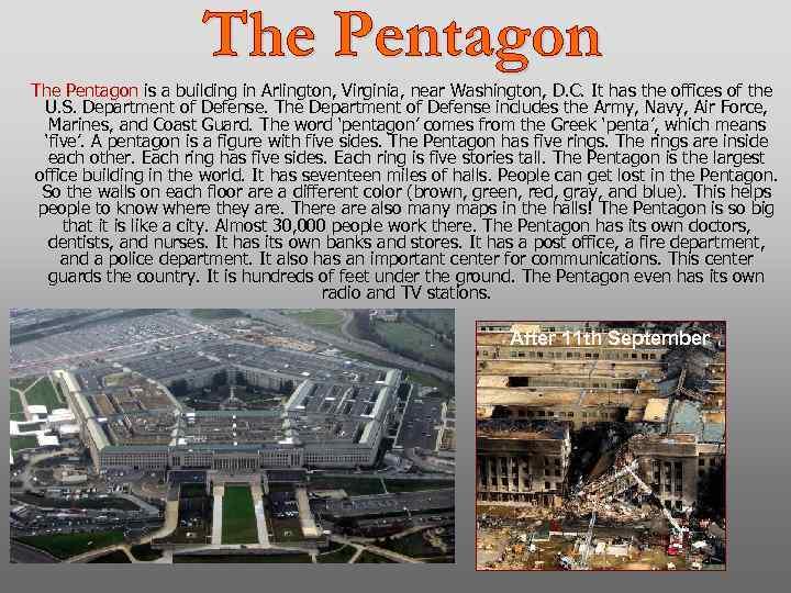 The Pentagon is a building in Arlington, Virginia, near Washington, D. C. It has