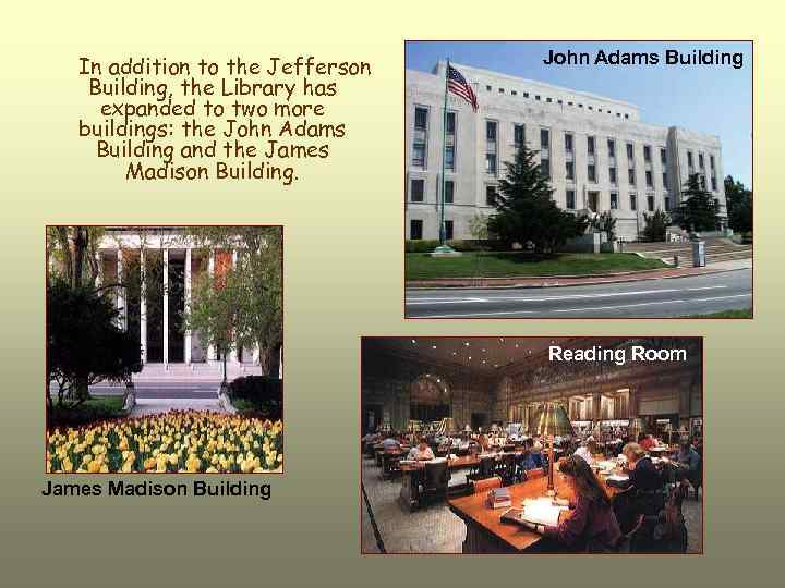 In addition to the Jefferson Building, the Library has expanded to two more buildings: